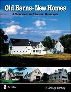 Old Barns, New Homes : A Showcase of Architectural Conversions by E. Ashley...