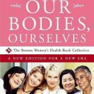 Our Bodies, Ourselves : A New Edition for a New Era by Boston Women's Health...