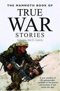 The Mammoth Book of True War Stories : A New Selection of 60 Unforgettable...