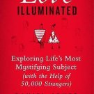 Love Illuminated : Exploring Life's Most Mystifying Subject (with the Help of...
