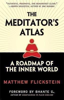 The Meditator's Atlas : A Roadmap of the Inner World by Matthew Flickstein...