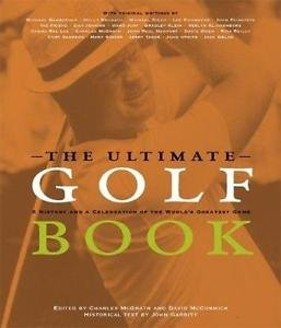 The Ultimate Golf Book : A History and a Celebration of the World's Greatest...