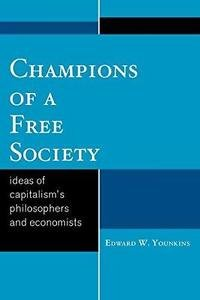 Champions of a Free Society : Ideas of Capitalism's Philosophers and...