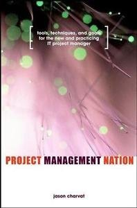 Project Management Nation : Tools, Techniques, and Goals for the New and...