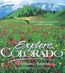 Explore Colorado : A Naturalist's Notebook by Denver Museum of Natural...