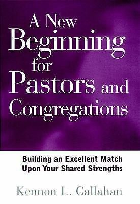 A New Beginning for Pastors and Congregations : Building an Excellent Match...