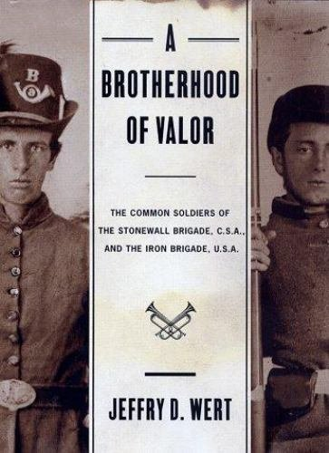 A Brotherhood of Valor : The Common Soldiers of the Stonewall Brigade, C. S....