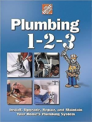 Plumbing 1-2-3 : Install, Upgrade, Repair, and Maintain Your Home's Plumbing...