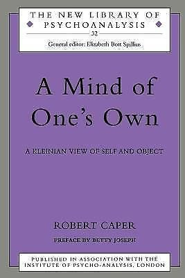 The New Library of Psychoanalysis: A Mind of One's Own : A Kleinian View of...
