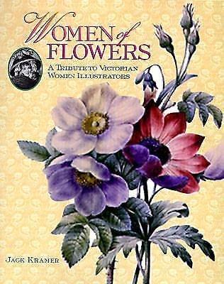 Women of Flowers : A Tribute to Victorian Women Illustrators by Jack Kramer...