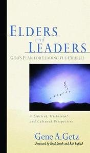 Elders and Leaders : God's Plan for Leading the Church - A Biblical,...