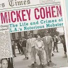 Mickey Cohen : The Life and Crimes of L. A.'s Notorious Mobster by Tere...