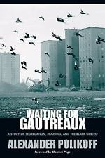 Waiting for Gautreaux : A Story of Segregation, Housing, and the Black Ghetto...