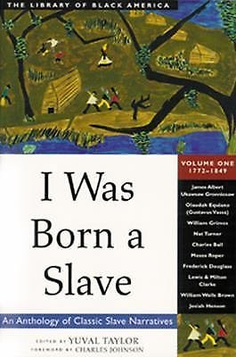 The Library of Black America: I Was Born a Slave Vol. 1 : An Anthology of...