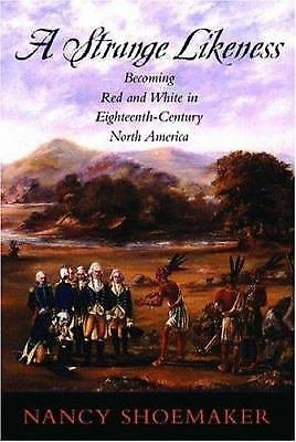 A Strange Likeness : Becoming Red and White in Eighteenth-Century North...