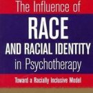 The Influence of Race and Racial Identity in Psychotherapy : Toward a...