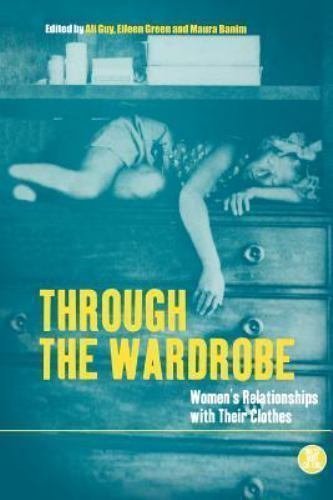 Dress, Body, Culture: Through the Wardrobe : Women's Relationships with Their...