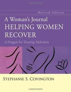 A Woman's Journal : Helping Women Recover - A Program for Treating Addiction...