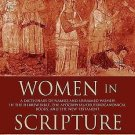 Women in Scripture : A Dictionary of Named and Unnamed Women in the Hebrew...