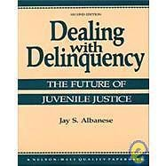Dealing with Delinquency : The Future of Juvenile Justice by Jay S. Albanese...