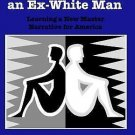 Autobiography of an Ex-White Man : Learning a New Master Narrative for...