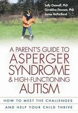 A Parent's Guide to Asperger Syndrome and High-Functioning Autism : How to...