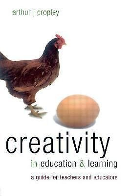 Creativity in Education and Learning : A Guide for Teachers and Educators by...