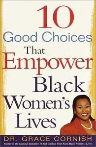 10 Good Choices That Empower Black Women's Lives by Grace Cornish (2000,...
