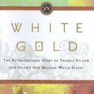 White Gold : The Extraordinary Story of Thomas Pellow and Islam's One Million...