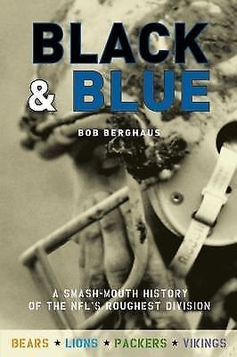 Black and Blue : A Smash-Mouth History of the NFL's Roughest Division by Bob...