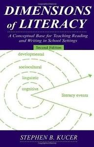 Dimensions of Literacy : A Conceptual Base for Teaching Reading and Writing...