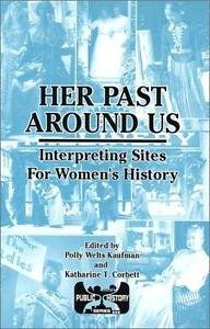 Her Past Around Us : Interpreting Sites for Women's History (2003, Hardcover)