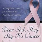 Dear God, They Say It's Cancer : A Companion Guide for Women on the Breast...