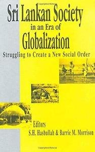 Sri Lankan Society in an Era of Globalization : Struggling to Create a New...