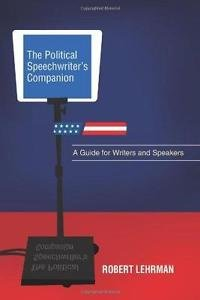 The Political Speechwriter's Companion : A Guide for Writers and Speakers by Rob
