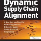 Dynamic Supply Chain Alignment : A New Business Model for Peak Performance in...