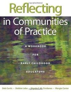 Reflecting in Communities of Practice : A Workbook for Early Childhood...