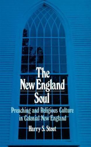 The New England Soul : Preaching and Religious Culture in Colonial New...