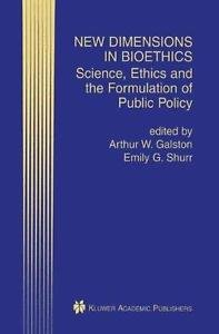 New Dimensions in Bioethics : Science, Ethics and the Formulation of Public...
