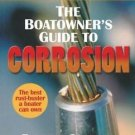 The Boatowner's Guide to Corrosion : A Complete Reference for Boatowners and...