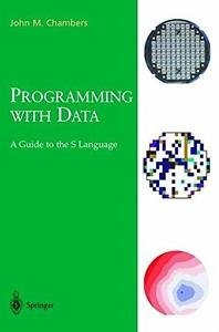 Programming with Data : A Guide to the S Language by John M. Chambers (2004,...
