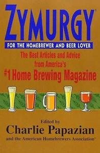 Zymurgy : The Best Articles and Advice from America's #1 Home Brewing...