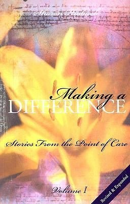 Making a Difference, Volume 1 : Stories from the Point of Care by Sharon...