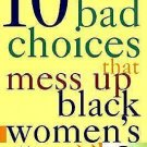 10 Bad Choices That Ruin Black Women's Lives by Grace Cornish (1998, Hardcover)
