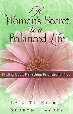 A Woman's Secret to a Balanced Life : Finding God's Refreshing Priorities for...