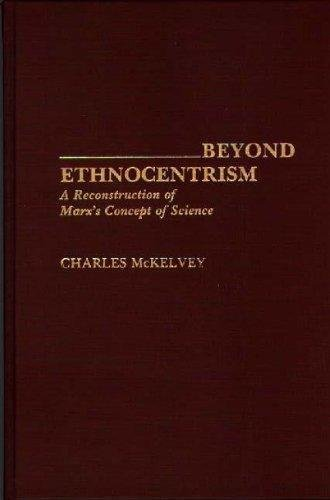 Controversies in Science: Beyond Ethnocentrism : A Reconstruction of Marx's...