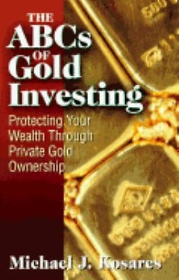 ABC's of Gold Investing : Protecting Your Wealth Through Private Gold...