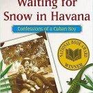 Waiting for Snow in Havana : Confessions of a Cuban Boy by Carlos M. N. Eire...