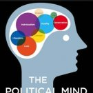 The Political Mind : A Cognitive Scientist's Guide to Your Brain and Its...