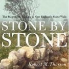 Stone by Stone : The Magnificent History in New England's Stone Walls by...
